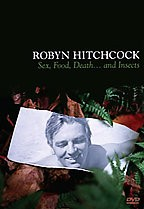 Robyn Hitchcock: Sex, Food, Death...and Insects