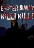 Easter Bunny, Kill! Kill!