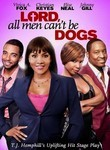 Lord All Men Can't Be Dogs