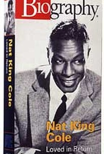 Biography: Nat King Cole - Loved in Return