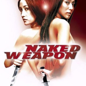 Naked Weapon (2002) - Rotten Tomatoes