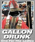 Gallon Drunk - One for the Ladies