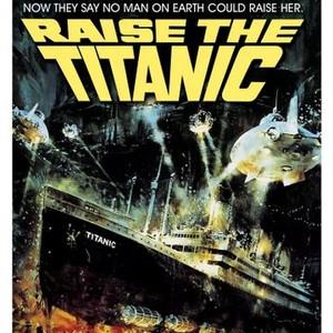 Raise the Titanic (1980) - Rotten Tomatoes