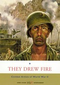 They Drew Fire: Combat Artists of World War II