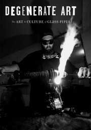 Degenerate Art: The Art and Culture of Glass Pipes