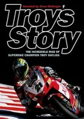 Troy's Story: The Legend of Superbike Champion Troy Bayliss