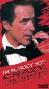 I'm Almost Not Crazy: John Cassavetes