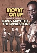 Movin On Up - The Music & Message Of Curtis Mayfield & the Impressions