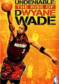 Undeniable: The Rise of Dwyane Wade