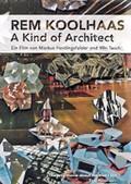 Rem Koolhaas: A Kind of Architect