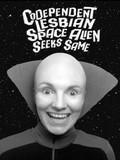 Codependent Lesbian Space Alien Seeks Same
