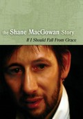If I Should Fall from Grace - The Shane MacGowan Story