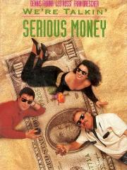 We're Talkin' Serious Money