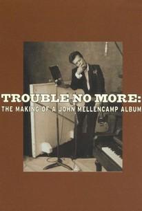 Trouble No More: The Making of a John Mellencamp Album