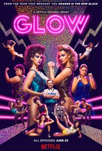 GLOW: Season 1 - Rotten Tomatoes