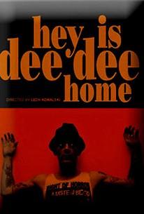 Hey is Dee Dee Home