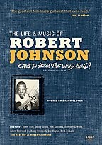 Robert Johnson - The Life and Music of Robert Johnson: Can't You Hear The Wind Howl?