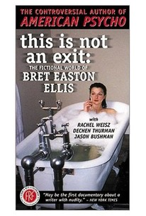 This Is Not An Exit : The Fictional World Of Bret Easton Ellis