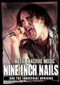 Metal Machine: Nine Inch Nails and The Industrial Uprising