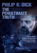 The Penultimate Truth About Philip K. Dick (Philip K. Dick: The Penultimate Truth)