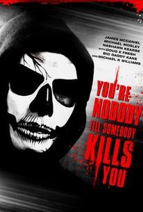 You're Nobody 'Til Somebody Kills You