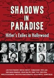 Shadows in Paradise: Hitler's Exiles in Hollywood