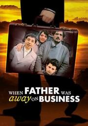 Otac na Sluzbenom Putu (When Father Was Away on Business)