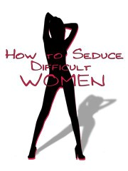How to Seduce Difficult Women