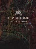 Maybe Logic: The Lives and Ideas of Robert Anton Wilson