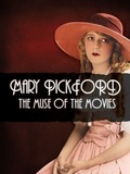 Mary Pickford: The Muse of the Movies
