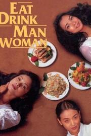 Eat Drink Man Woman (Yin shi nan nu)
