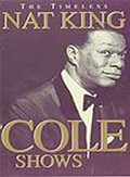 Nat King Cole - The Timeless Nat King Cole Shows