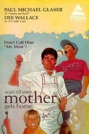 Wait Till Your Mother Gets Home!