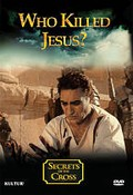 Secrets of the Cross: Who Killed Jesus?