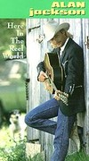 Alan Jackson - Here in the Reel World