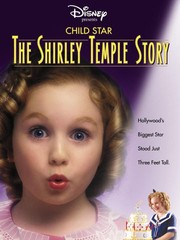 Child Star: The Shirley Temple Story