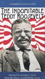The Indomitable Teddy Roosevelt