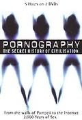 Pornography: The Secret History of Civilization