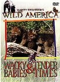 Marty Stouffer's Wild America - Wacky Babies & Tender Times