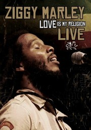 Ziggy Marley: Love Is My Religion: Live