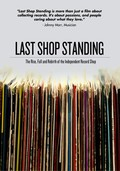 Last Shop Standing: The Rise, Fall, And Rebirth Of The Independent Record