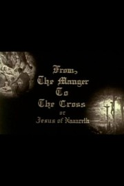 From the Manger to the Cross (Jesus of Nazareth)