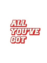 All You've Got