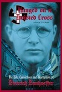 Hanged on a Twisted Cross: The Life, Convictions and Martyrdom of Dietrich Bonhoeffer