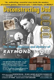 Deconstructing Dad: The Music, Machines and Mystery of Raymond Scott
