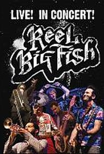 Reel Big Fish - Live! In Concert! (2009) - Rotten Tomatoes