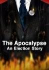 The Apocalypse: An Election Story