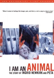 I Am an Animal: The Story of Ingrid Newkirk and PETA