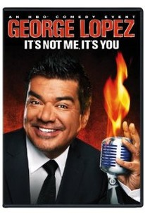 George Lopez: It's Not Me, It's You