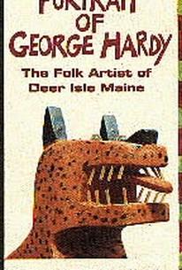 Portrait of George Hardy: The Folk Artist of Deer Isle, Maine